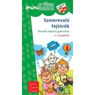 SZEMREVALÓ FEJTÖRŐK - ÖSSZETETT FEJLESZTŐ GYAKORLATOK 5-7 ÉVESEKNEK