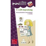 V. LÜK Bajnokság - Versenyfeladatok matematikából 4. osztály