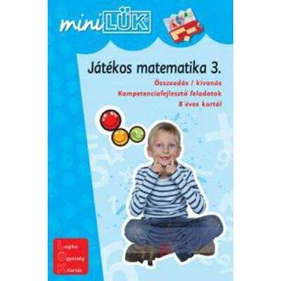 JÁTÉKOS MATEMATIKA 3. - ÖSSZEADÁS / KIVONÁS KOMPETENCIAFEJLESZTŐ FELADATOK 8 ÉVES KORTÓL