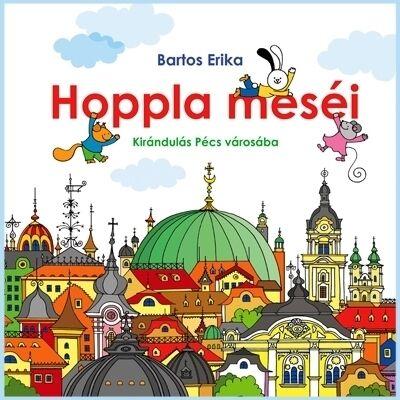 Bartos Erika: Hoppla meséi - Kirándulás Pécs városába
