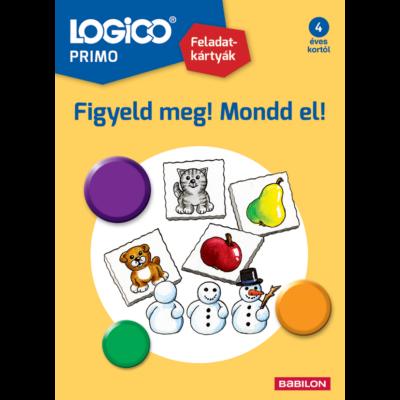 Logico Primo - Figyeld meg! Mondd el!